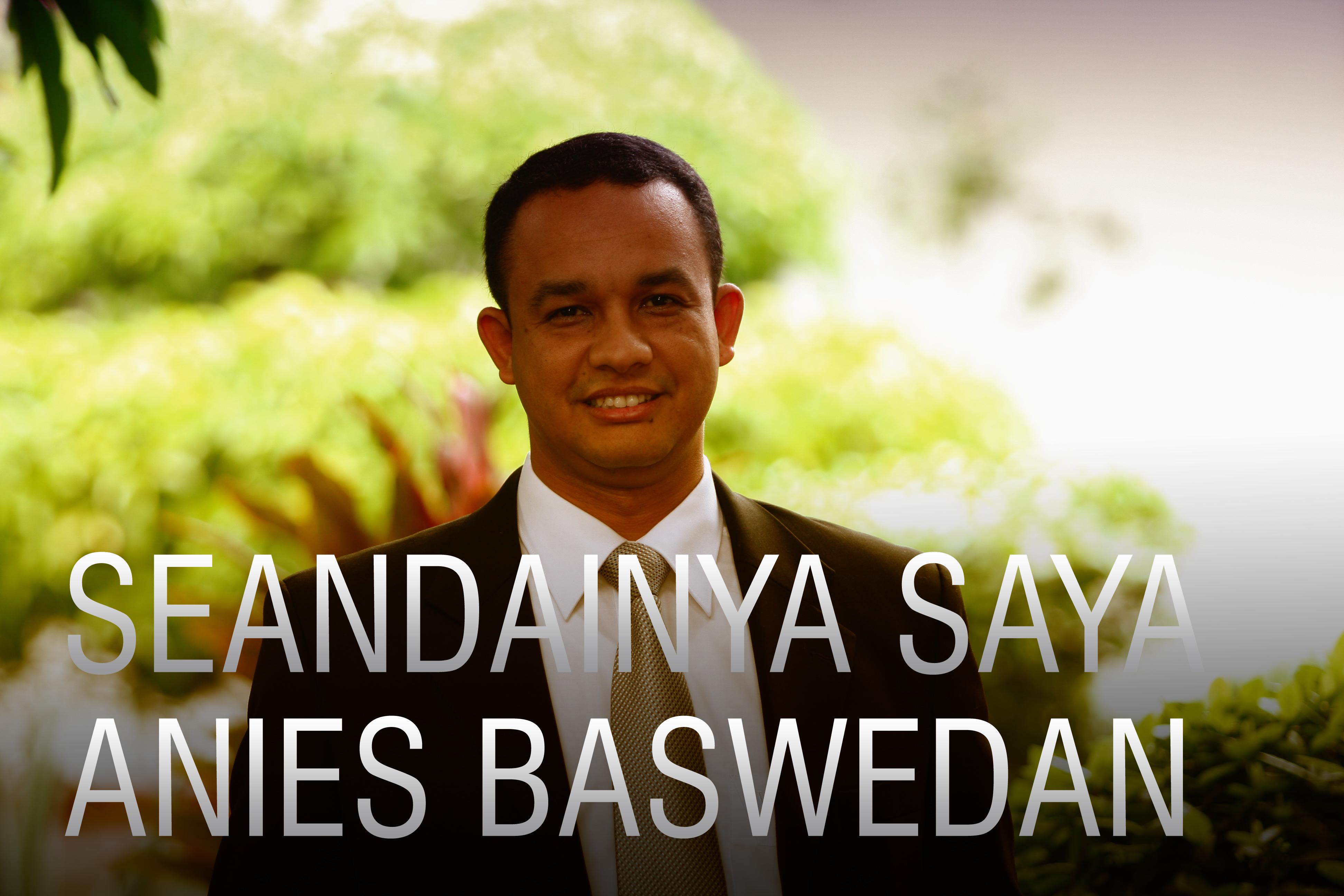 Seandainya Saya Anies Baswedan Agfian Muntaha